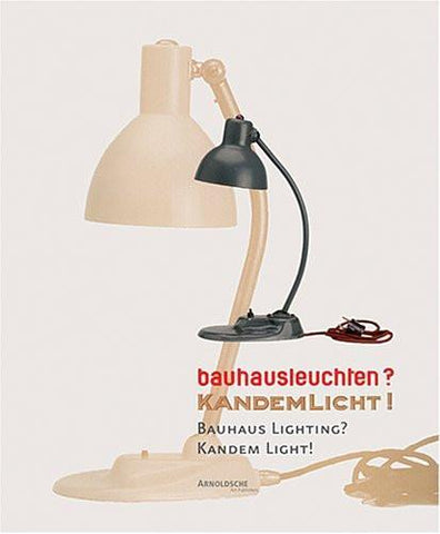 Bauhaus Lighting? Kandem Light! The Colloboration of the Bauhaus with the Leipzig Company Kandem