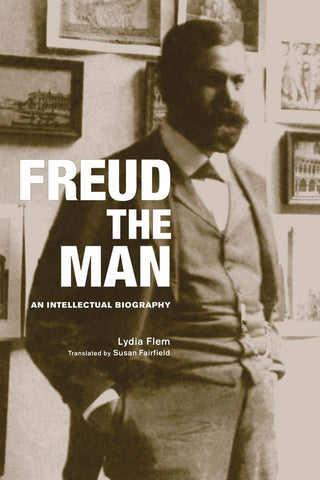 Freud the Man: an Intellectual Biography