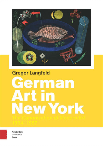 German Art in New York: The Canonization of Modern Art 1904 - 1957