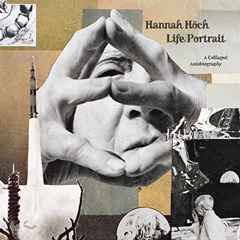 Hannah Höch: Life Portrait: A Collaged Autobiography