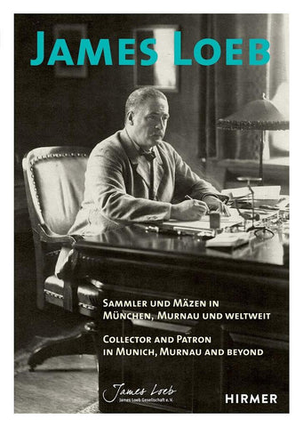 James Loeb: Collector and Patron in Munich, Murnau and Beyond