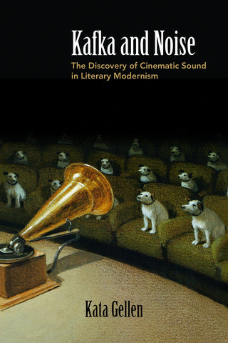 Kafka and Noise: The Discovery of Cinematic Sound in Literary Modernism