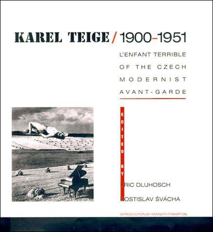 Karel Teige / 1900-1951;  L'Enfant Terrible of the Czech Modernist Avant-Garde
