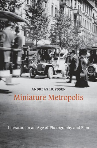Miniature Metropolis; Literature in an Age of Photography and Film