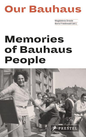 Our Bauhaus: Memories of Bauhaus People