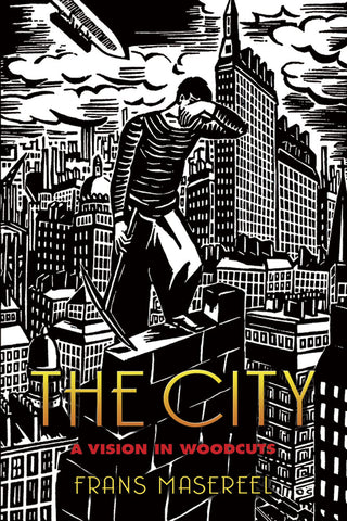 The City: A Vision in Woodcuts by Frans Masereel