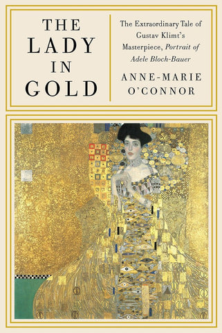 The Lady in Gold: The Extraordinary Tale of Gustav Klimt's Masterpiece