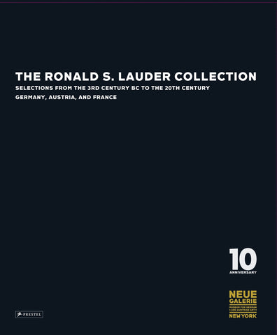 The Ronald S. Lauder Collection: Selections from the 3rd Century BC to the 20th Century; Germany, Austria, and France