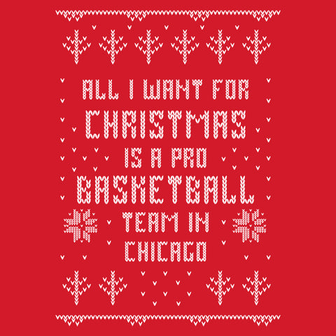 """All I Want for Xmas is a Pro Basketball Team in Chicago"" Long Sleeve Ugly Holiday T-Shirt"