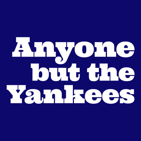 Anyone but the Yankees T-Shirt