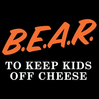 B.E.A.R. To Keep Kids Off Cheese Men's T-Shirt