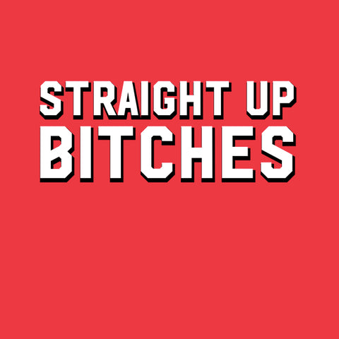 Straight Up Bitches T-Shirt
