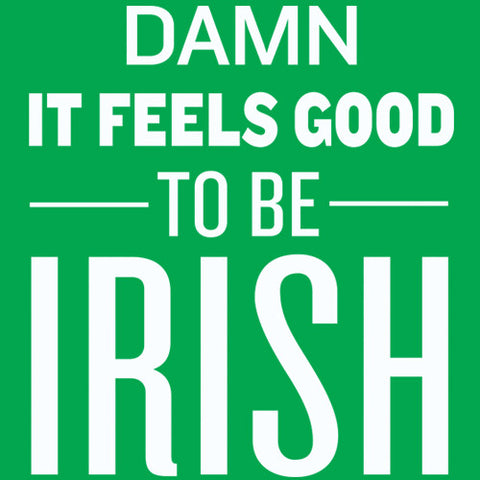 Damn It Feels Good to Be Irish Shirt