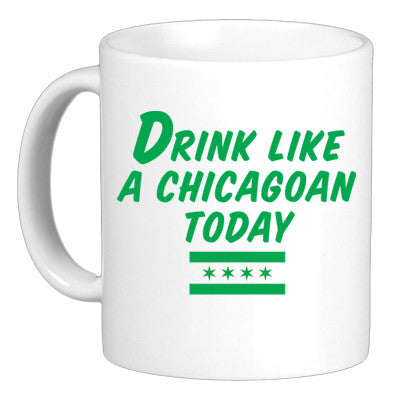Drink Like A Chicagoan Today Coffee Mug