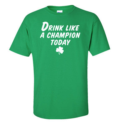 Drink Like A Champion Today Men's T-Shirt