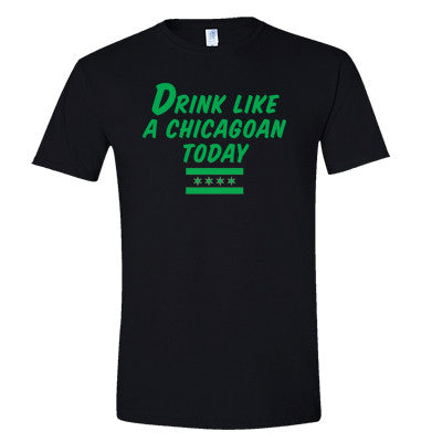 Drink Like A Chicagoan Today Men's T-Shirt