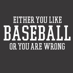 Either You Like Baseball or You're Wrong Shirt