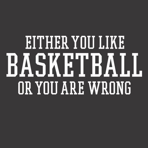 Either You Like Basketball or You're Wrong Shirt