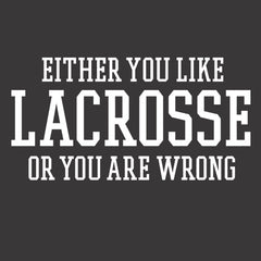 Either You Like Lacrosse or You're Wrong Shirt