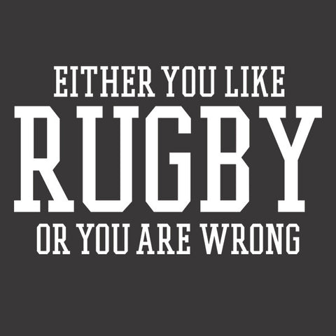 Either You Like Rugby or You're Wrong Shirt
