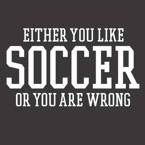 Either You Like Soccer or You're Wrong Shirt