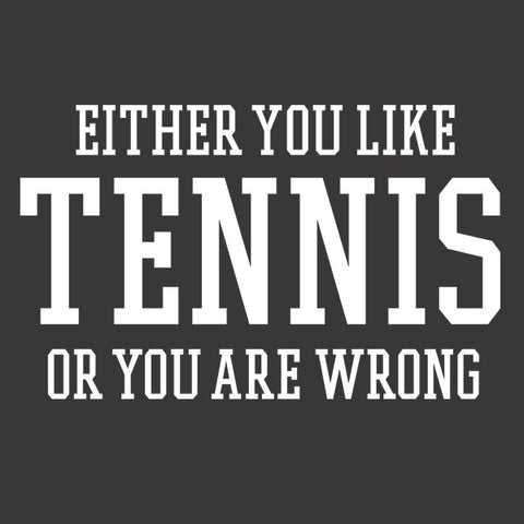 Either You Like Tennis or You're Wrong Shirt