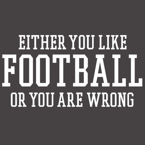 Either You Like Football or You're Wrong Shirt