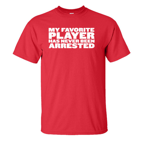 My Favorite Player Hasn't Been Arrested Men's T-Shirt