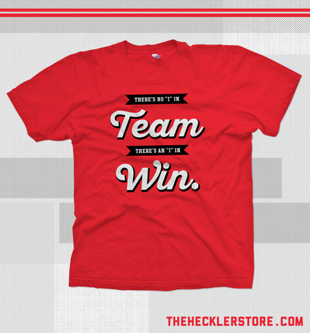 "There is No ""I"" in Team T-Shirt"
