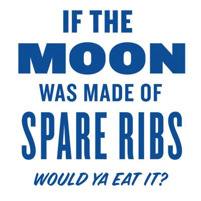 If The Moon Was Made Of Spare Ribs T-Shirt