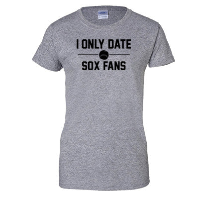 I Only Date Sox Fans Women's T-Shirt