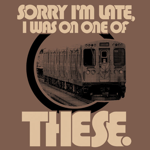 Sorry I'm Late, I Was On The El T-Shirt