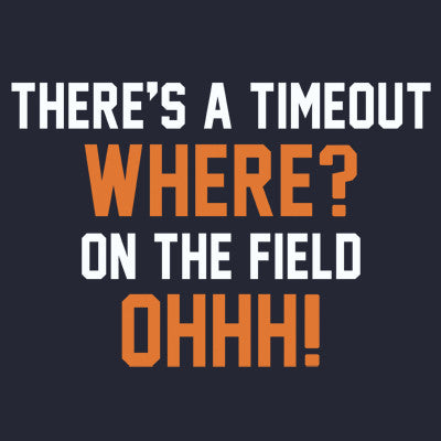 There's A Timeout WHERE? On The Field Men's T-Shirt