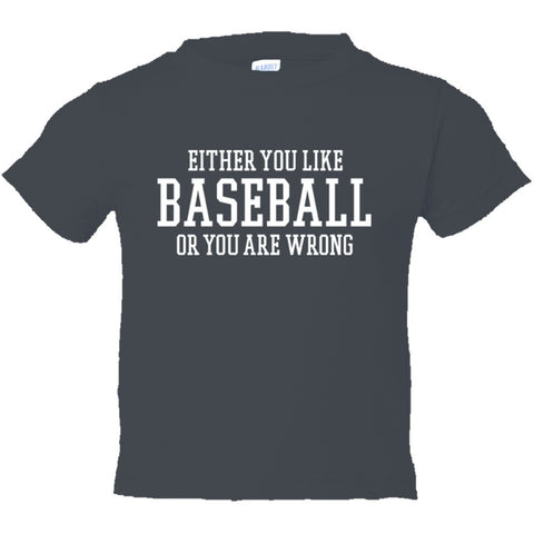 Either You Like Baseball or You're Wrong Shirt Toddler Short Sleeve Tee - Charcoal - 2