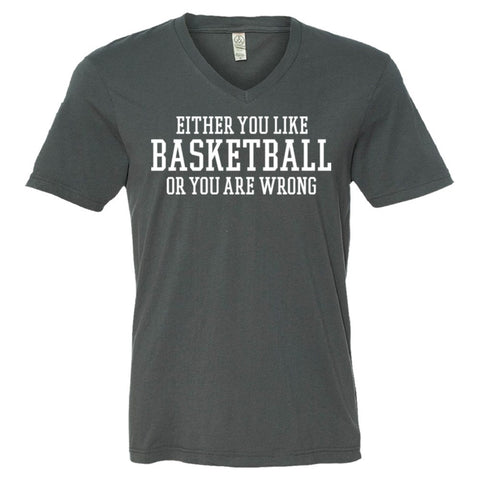 Either You Like Basketball or You're Wrong Shirt Men's V-Neck Tee  - Asphalt - S