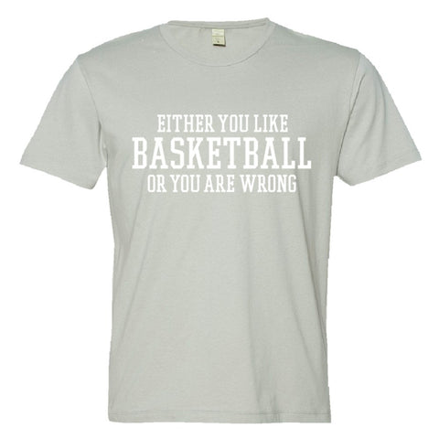 Either You Like Basketball or You're Wrong Shirt Men's Super Soft Style  - Silver - S