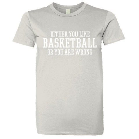 Either You Like Basketball or You're Wrong Shirt Women's Super Soft Style  - Silver - S