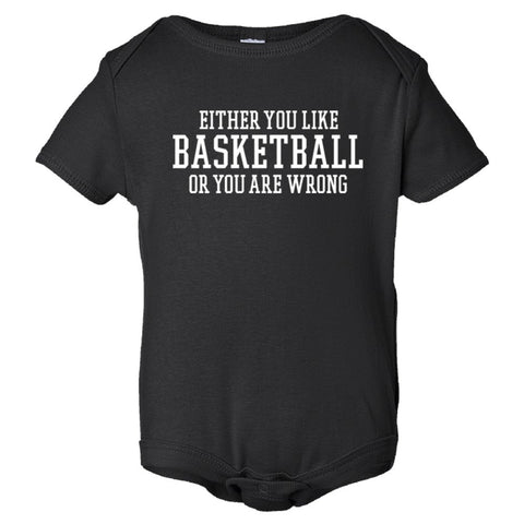 Either You Like Basketball or You're Wrong Shirt Onesie - Black - 3-6M