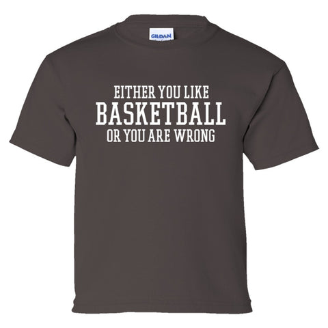Either You Like Basketball or You're Wrong Shirt Youth Tee  - Charcoal - XS