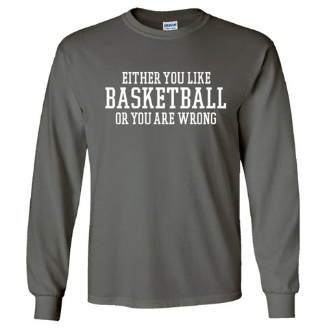 Either You Like Basketball or You're Wrong Shirt Men's Long Sleeve T  - Charcoal - S