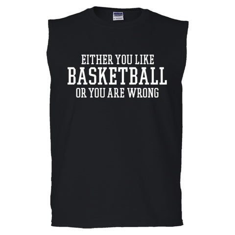 Either You Like Basketball or You're Wrong Shirt Men's Sleeveless Tee  - Black - S