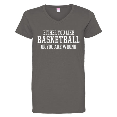 Either You Like Basketball or You're Wrong Shirt Women's V-Neck - Charcoal - S
