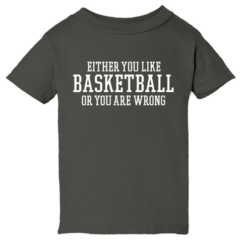 Either You Like Basketball or You're Wrong Shirt Infant Short Sleeve Tee - Charcoal - 6M