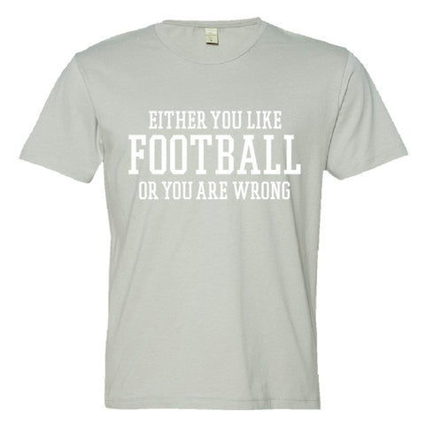 Either You Like Football or You're Wrong Shirt Men's Super Soft Style  - Silver - S