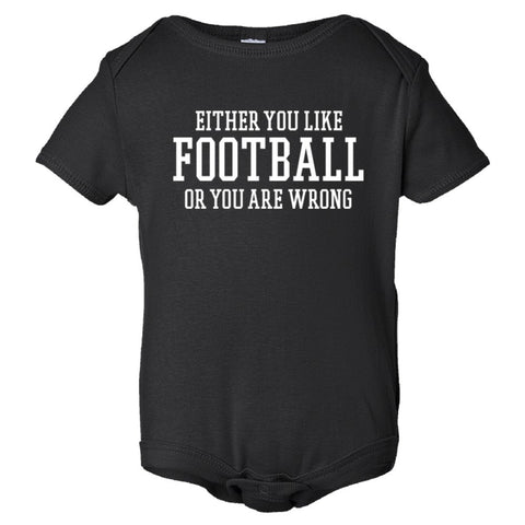 Either You Like Football or You're Wrong Shirt Onesie - Black - 3-6M