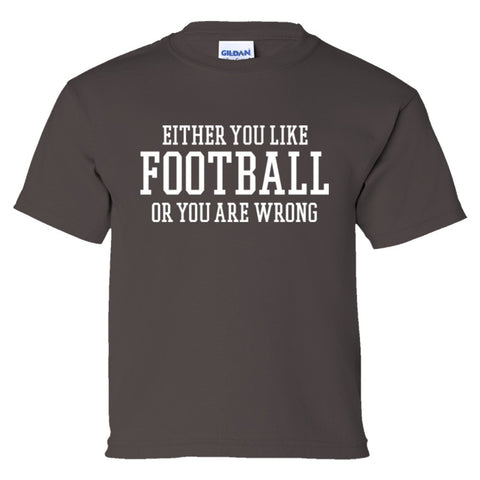 Either You Like Football or You're Wrong Shirt Youth Tee  - Charcoal - XS