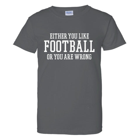 Either You Like Football or You're Wrong Shirt Women's Regular Style - Charcoal - S