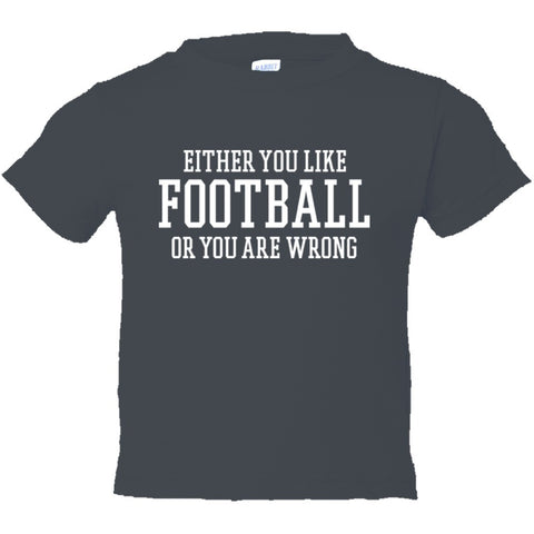 Either You Like Football or You're Wrong Shirt Toddler Short Sleeve Tee - Charcoal - 2
