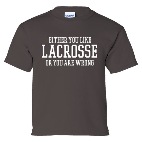 Either You Like Lacrosse or You're Wrong Shirt Youth Tee  - Charcoal - XS