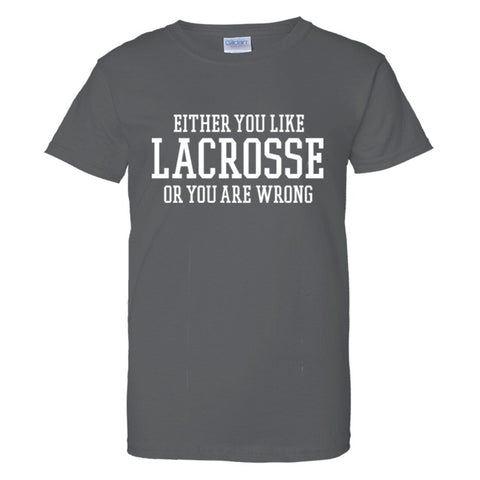 Either You Like Lacrosse or You're Wrong Shirt Women's Regular Style - Charcoal - S